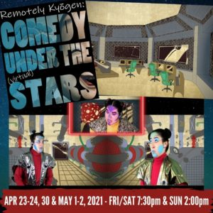 """Starry blue background. Images of interior of a space craft in a Japanese painting style with three actors in futuristic make up and costumes. Text on poster and image read, """"Remotely Kyogen: Comedy Under the (virtual) Stars. April 23-24, 30 & May 1-2, 2021. FRI/SAT 7:30pm & SUN 2pm"""""""