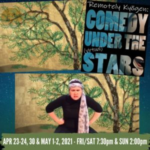 """Starry blue background with Japanese style paintings and a woman looking at the scene. Text on poster and image read, """"Remotely Kyogen: Comedy Under the (virtual) stars. April 23-24, 30 & May 1-2, 2021. FRI/SAT 7:30pm & SUN 2pm"""