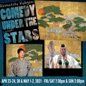 """Star background photos of performers in Japanese costumes and pine tree painting. Poster and text read, """"Remotely Kyogen: Comedy Under the (virtual) Stars"""" APR 23-24, 30 & May 1-2, 2021. FRI/SAT 7:30pm & SUN 2:00pm"""""""