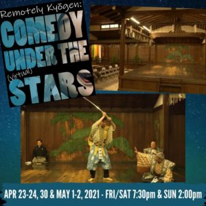 """Star background with two photos of a Japanese Kyogen stage and the other with performers on the stage. Show poster & text read, """"Remotely Kyogen: Comedy under the (virtual) stars. Apr 23-24, 30 & May 1-2, 2021 - FRI/SAT 7:30pm & SUN 2:00pm"""""""
